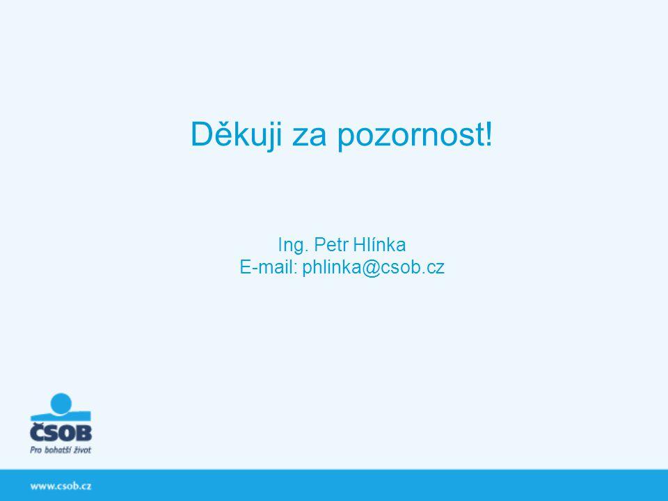 Děkuji za pozornost! Ing. Petr Hlínka E-mail: phlinka@csob.cz