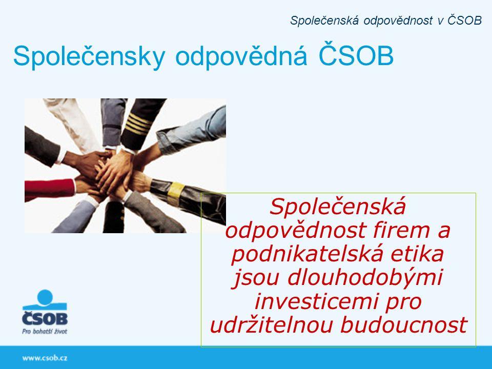 Společenská odpovědnost firem a podnikatelská etika jsou dlouhodobými investicemi pro udržitelnou budoucnost Společenská odpovědnost v ČSOB Společensk