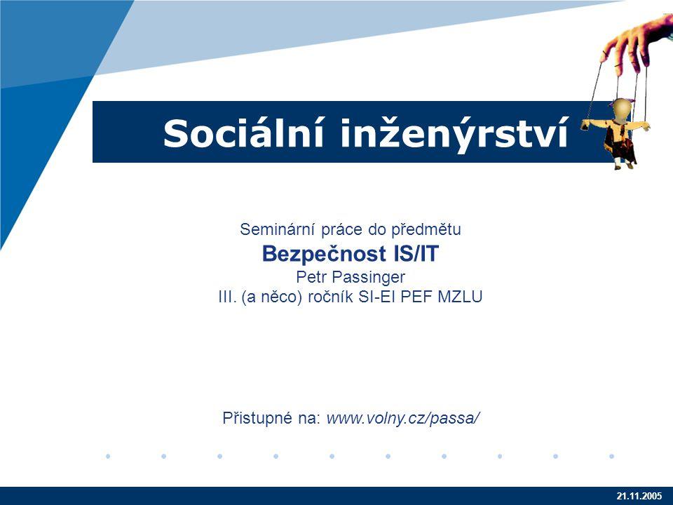21.11.2005 Sociální inženýrství Seminární práce do předmětu Bezpečnost IS/IT Petr Passinger III.