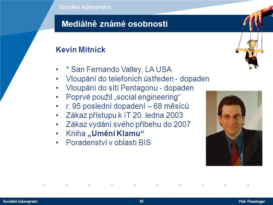 """Sociální inženýrství10 Petr Passinger Sociální inženýrství Kevin Mitnick * San Fernando Valley, LA USA Vloupání do telefoních ústředen - dopaden Vloupání do sítí Pentagonu - dopaden Poprvé použil """"social engineering r."""