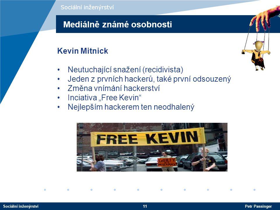 """Sociální inženýrství11 Petr Passinger Sociální inženýrství Kevin Mitnick Neutuchající snažení (recidivista) Jeden z prvních hackerů, také první odsouzený Změna vnímání hackerství Inciativa """"Free Kevin Nejlepším hackerem ten neodhalený Mediálně známé osobnosti"""