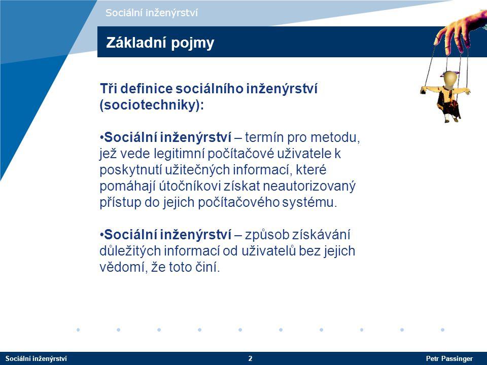 Sociální inženýrství2 Petr Passinger Sociální inženýrství Tři definice sociálního inženýrství (sociotechniky): Sociální inženýrství – termín pro metodu, jež vede legitimní počítačové uživatele k poskytnutí užitečných informací, které pomáhají útočníkovi získat neautorizovaný přístup do jejich počítačového systému.