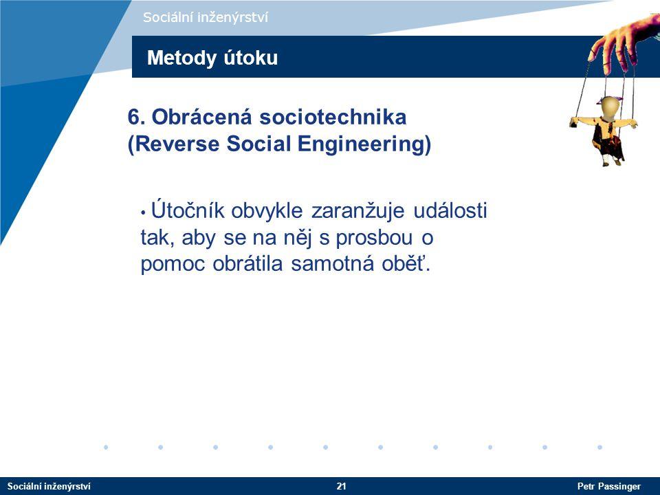 Sociální inženýrství21 Petr Passinger Sociální inženýrství Útočník obvykle zaranžuje události tak, aby se na něj s prosbou o pomoc obrátila samotná oběť.