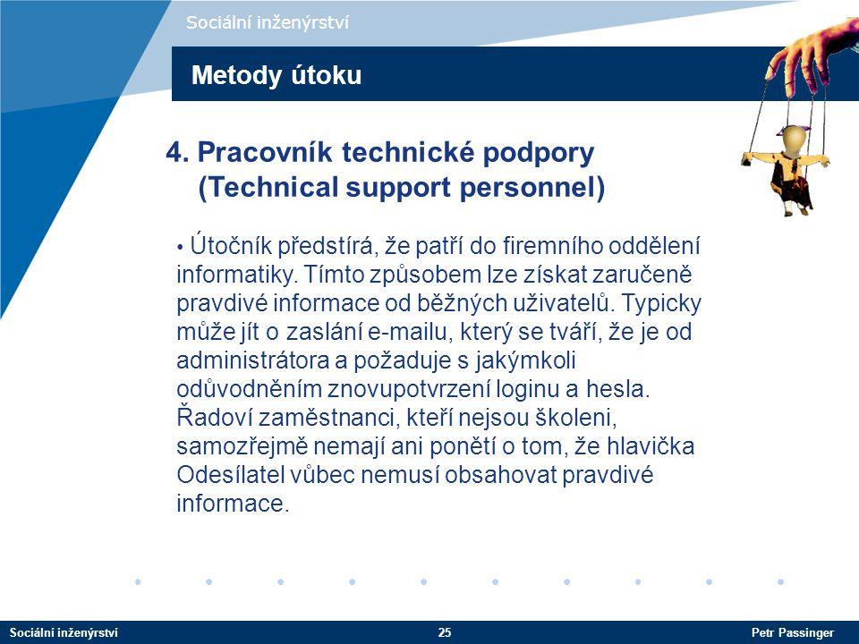 Sociální inženýrství25 Petr Passinger Sociální inženýrství Útočník předstírá, že patří do firemního oddělení informatiky.
