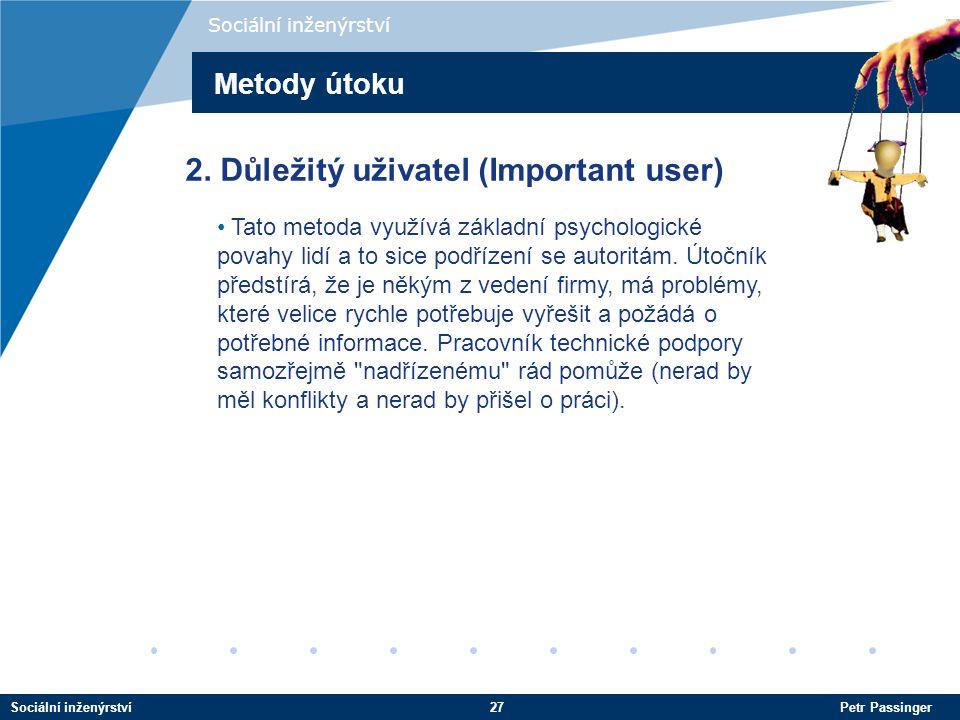Sociální inženýrství27 Petr Passinger Sociální inženýrství Metody útoku Tato metoda využívá základní psychologické povahy lidí a to sice podřízení se autoritám.
