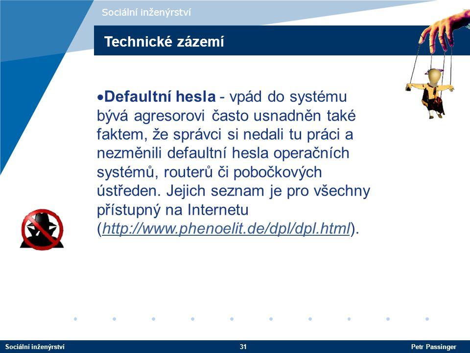 Sociální inženýrství31 Petr Passinger Sociální inženýrství  Defaultní hesla - vpád do systému bývá agresorovi často usnadněn také faktem, že správci si nedali tu práci a nezměnili defaultní hesla operačních systémů, routerů či pobočkových ústředen.