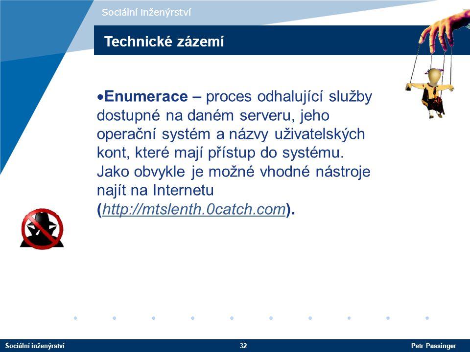 Sociální inženýrství32 Petr Passinger Sociální inženýrství  Enumerace – proces odhalující služby dostupné na daném serveru, jeho operační systém a názvy uživatelských kont, které mají přístup do systému.