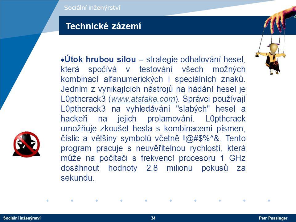 Sociální inženýrství34 Petr Passinger Sociální inženýrství  Útok hrubou silou – strategie odhalování hesel, která spočívá v testování všech možných kombinací alfanumerických i speciálních znaků.