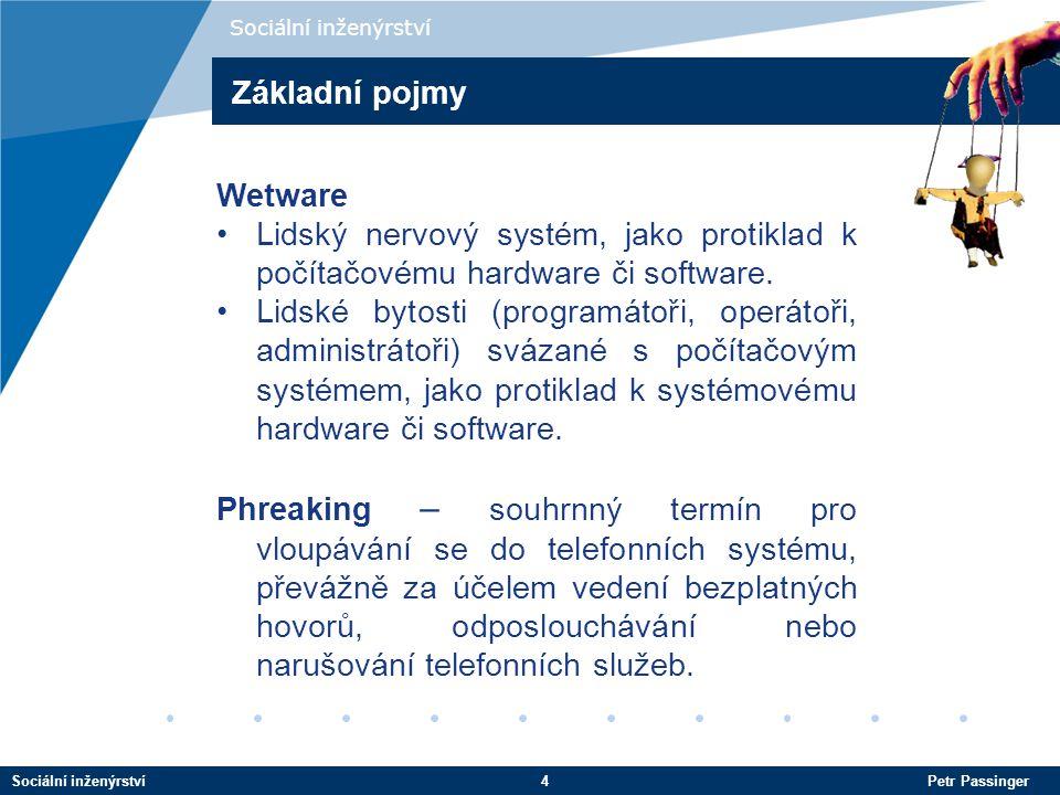 Sociální inženýrství4 Petr Passinger Sociální inženýrství Wetware Lidský nervový systém, jako protiklad k počítačovému hardware či software.
