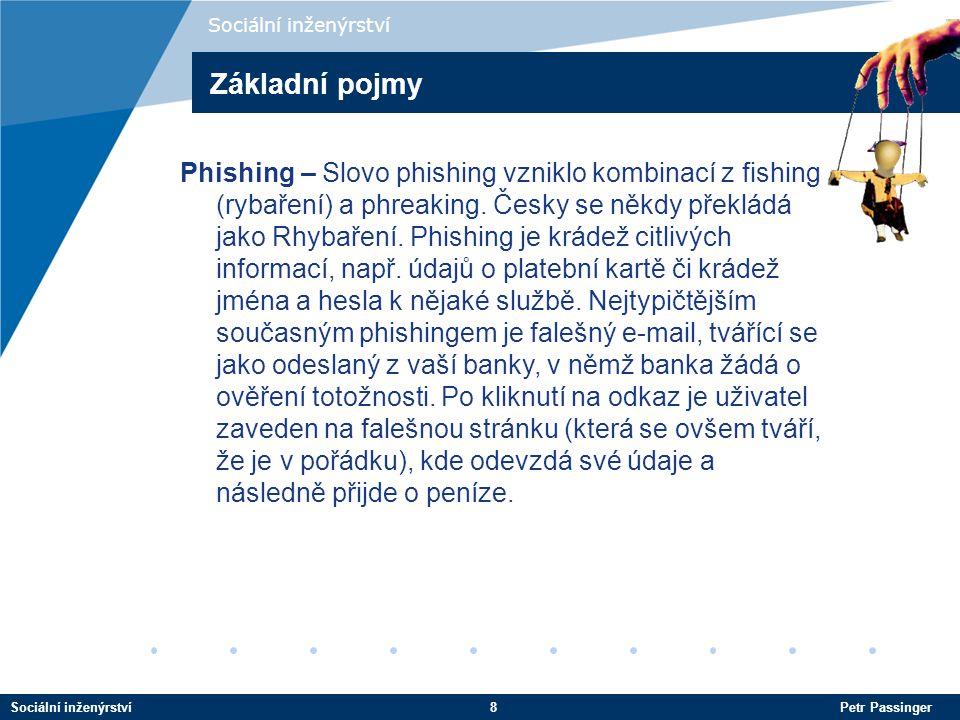 Sociální inženýrství8 Petr Passinger Sociální inženýrství Phishing – Slovo phishing vzniklo kombinací z fishing (rybaření) a phreaking.