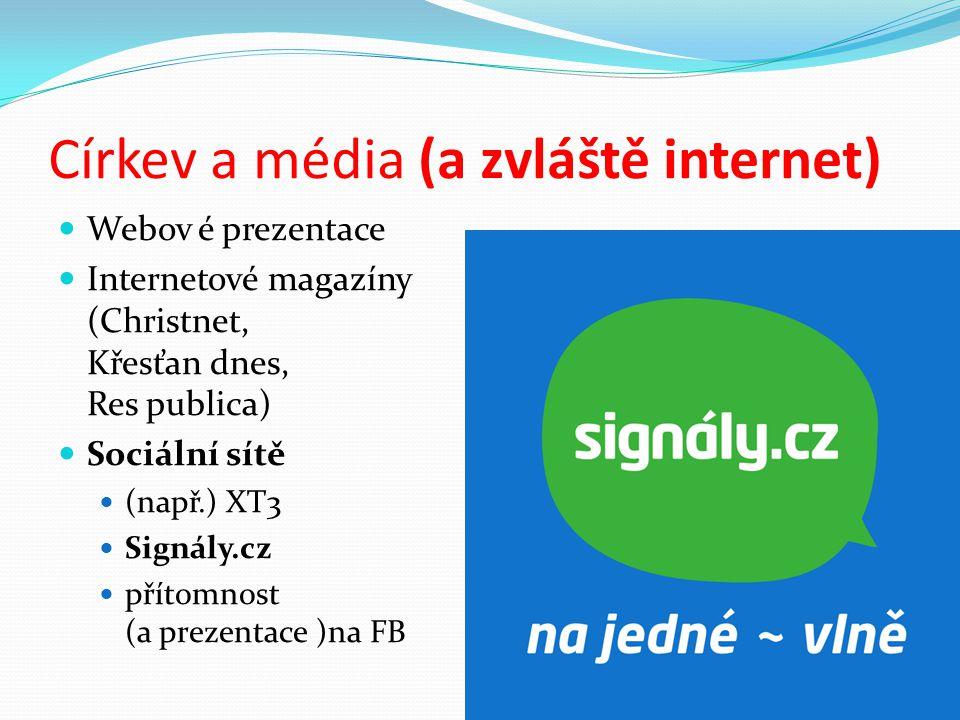 Církev a média (a zvláště internet) Webov é prezentace Internetové magazíny (Christnet, Křesťan dnes, Res publica) Sociální sítě (např.) XT3 Signály.c
