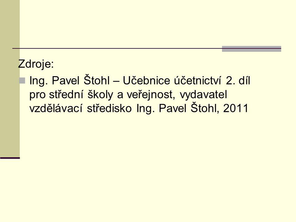Zdroje: Ing. Pavel Štohl – Učebnice účetnictví 2. díl pro střední školy a veřejnost, vydavatel vzdělávací středisko Ing. Pavel Štohl, 2011