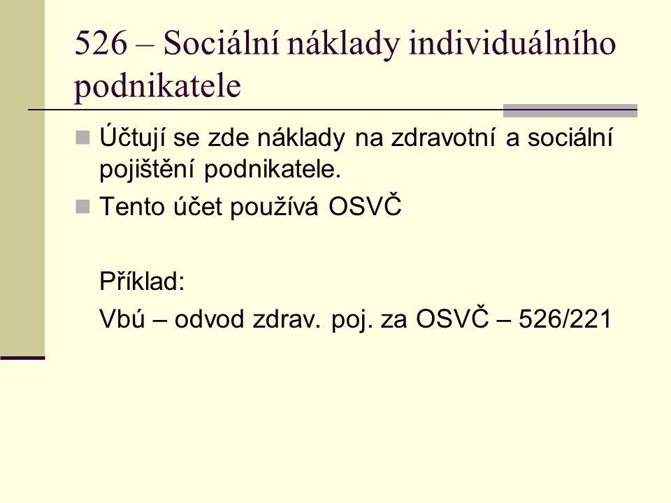526 – Sociální náklady individuálního podnikatele Účtují se zde náklady na zdravotní a sociální pojištění podnikatele. Tento účet používá OSVČ Příklad