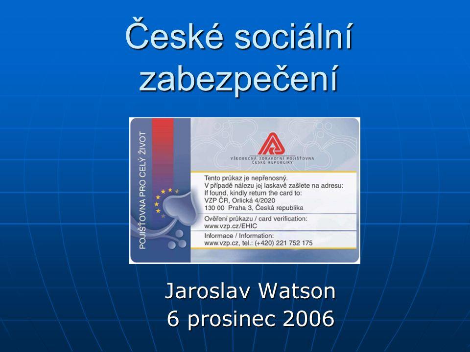 České sociální zabezpečení Jaroslav Watson 6 prosinec 2006