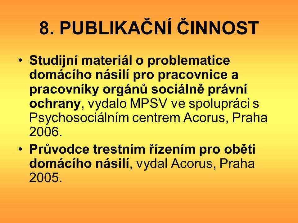 8. PUBLIKAČNÍ ČINNOST Studijní materiál o problematice domácího násilí pro pracovnice a pracovníky orgánů sociálně právní ochrany, vydalo MPSV ve spol