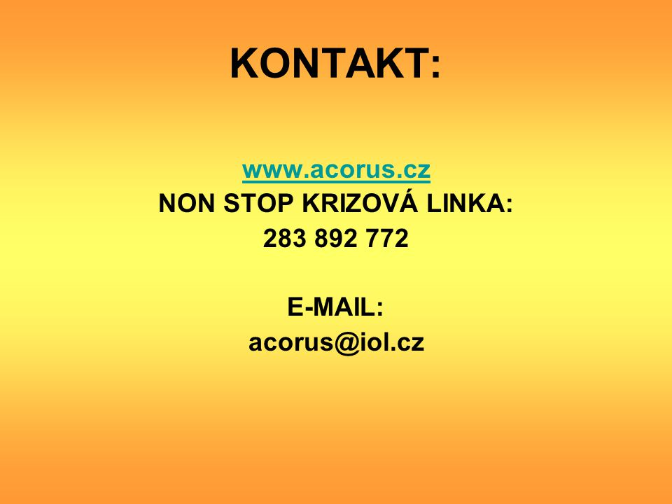 KONTAKT: www.acorus.cz NON STOP KRIZOVÁ LINKA: 283 892 772 E-MAIL: acorus@iol.cz