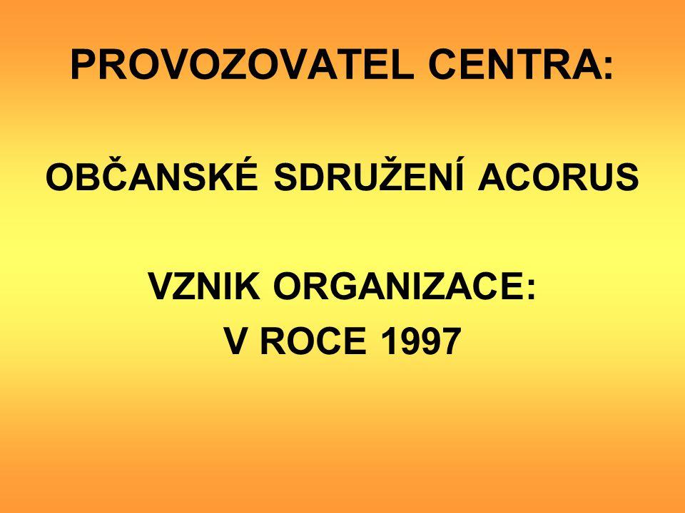 PROVOZOVATEL CENTRA: OBČANSKÉ SDRUŽENÍ ACORUS VZNIK ORGANIZACE: V ROCE 1997