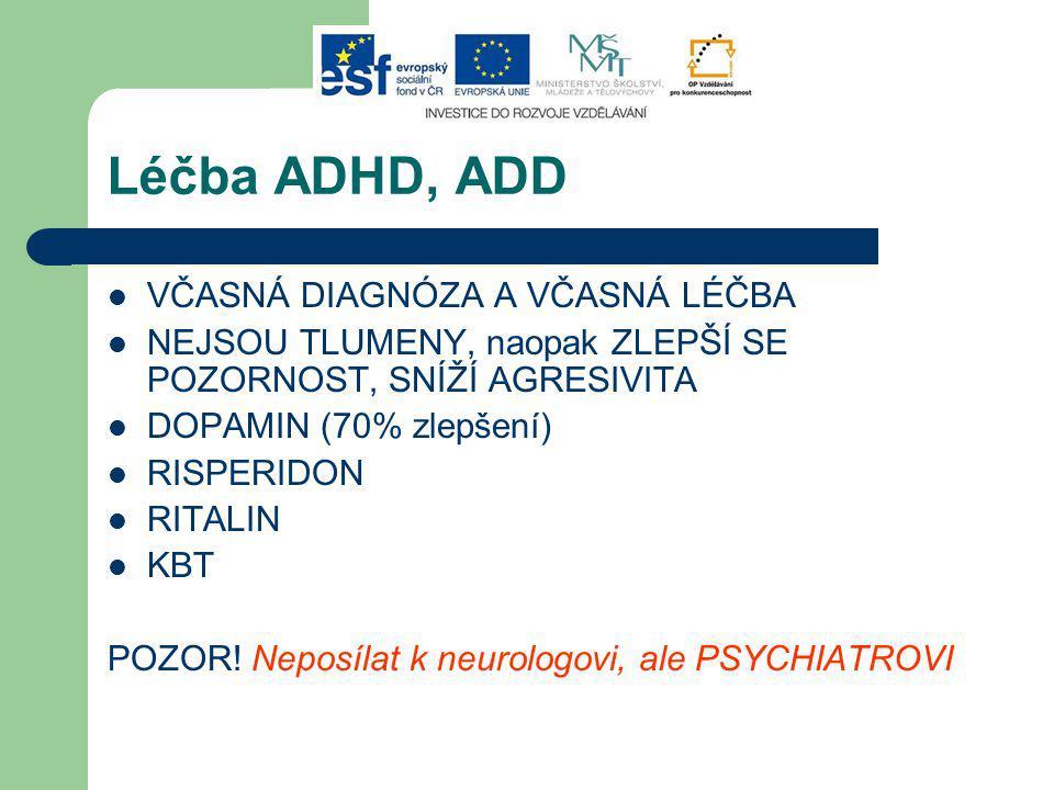 Léčba ADHD, ADD VČASNÁ DIAGNÓZA A VČASNÁ LÉČBA NEJSOU TLUMENY, naopak ZLEPŠÍ SE POZORNOST, SNÍŽÍ AGRESIVITA DOPAMIN (70% zlepšení) RISPERIDON RITALIN