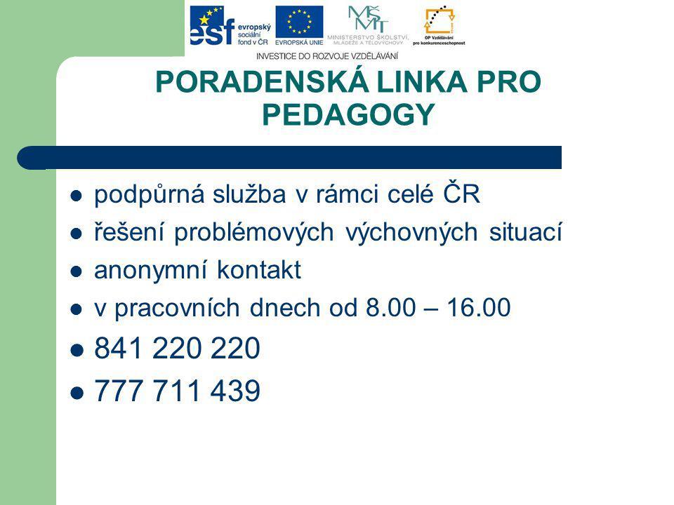 PORADENSKÁ LINKA PRO PEDAGOGY podpůrná služba v rámci celé ČR řešení problémových výchovných situací anonymní kontakt v pracovních dnech od 8.00 – 16.00 841 220 220 777 711 439