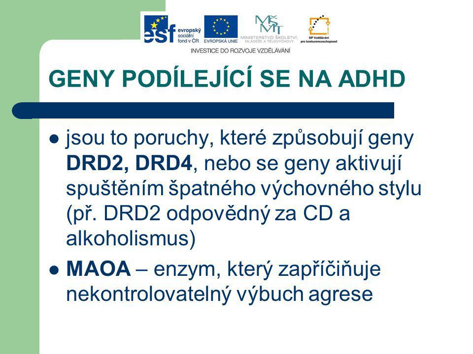 GENY PODÍLEJÍCÍ SE NA ADHD jsou to poruchy, které způsobují geny DRD2, DRD4, nebo se geny aktivují spuštěním špatného výchovného stylu (př.