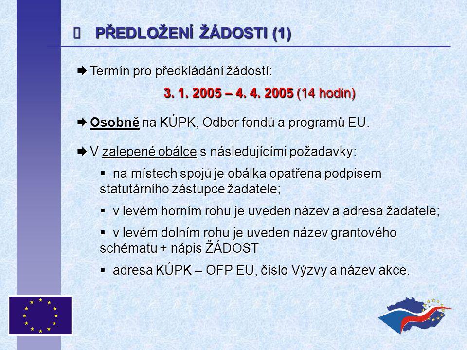  PŘEDLOŽENÍ ŽÁDOSTI (1)  Termín pro předkládání žádostí: 3. 1. 2005 – 4. 4. 2005 (14 hodin)  Osobně na KÚPK, Odbor fondů a programů EU.  V zalepen