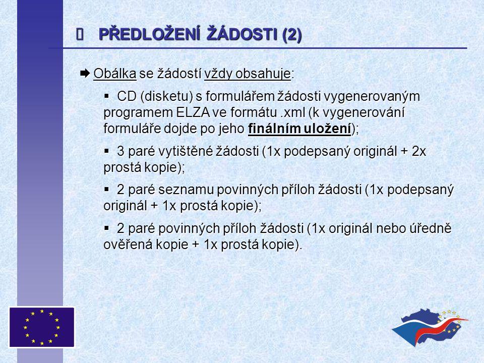  PŘEDLOŽENÍ ŽÁDOSTI (2)  Obálka se žádostí vždy obsahuje:  CD (disketu) s formulářem žádosti vygenerovaným programem ELZA ve formátu.xml (k vygener