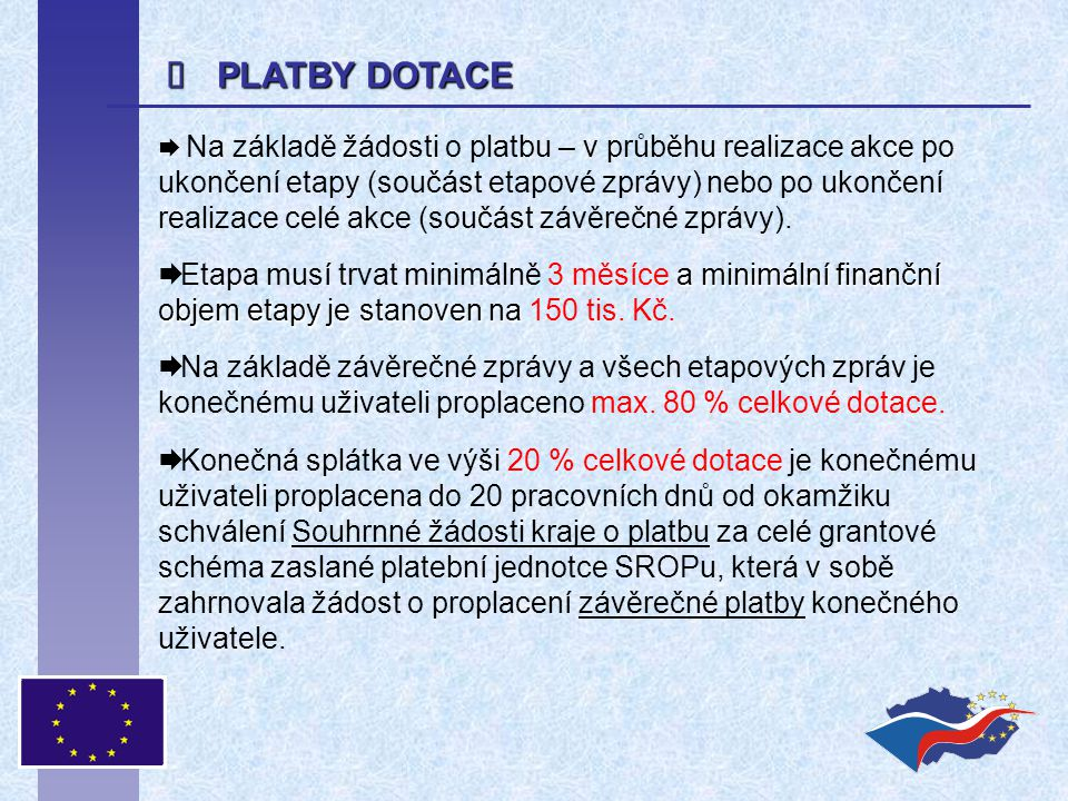  PLATBY DOTACE  Na základě žádosti o platbu – v průběhu realizace akce po ukončení etapy (součást etapové zprávy) nebo po ukončení realizace celé ak