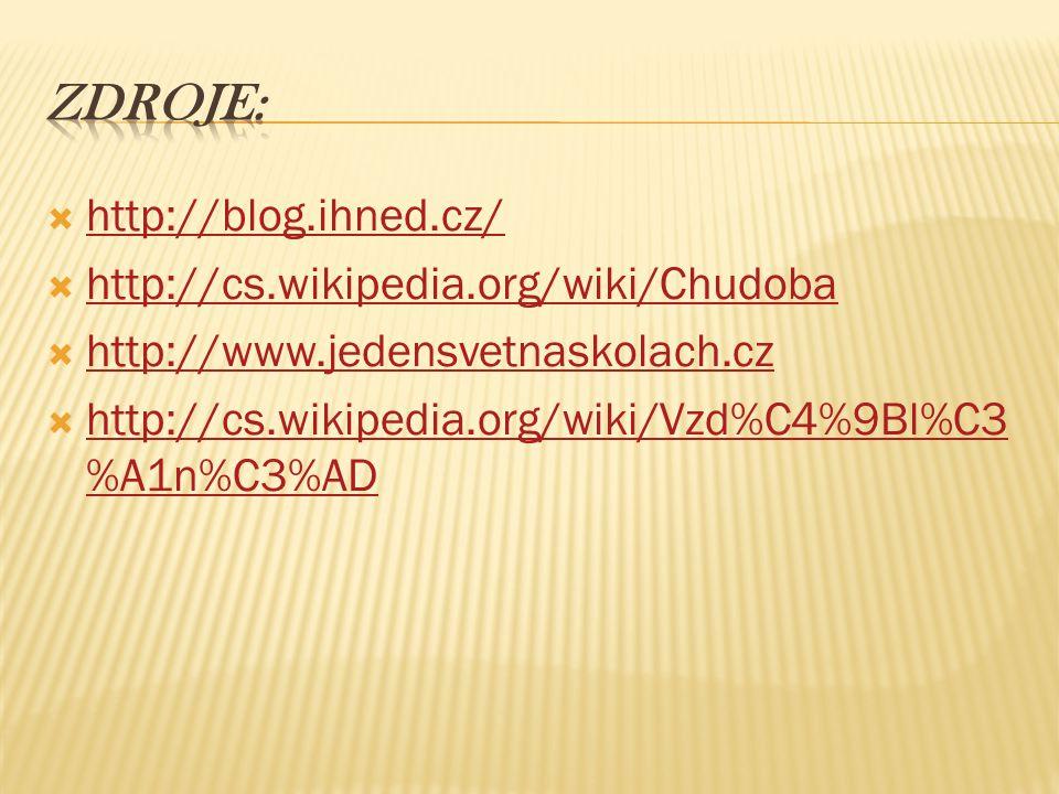  http://blog.ihned.cz/ http://blog.ihned.cz/  http://cs.wikipedia.org/wiki/Chudoba http://cs.wikipedia.org/wiki/Chudoba  http://www.jedensvetnaskol