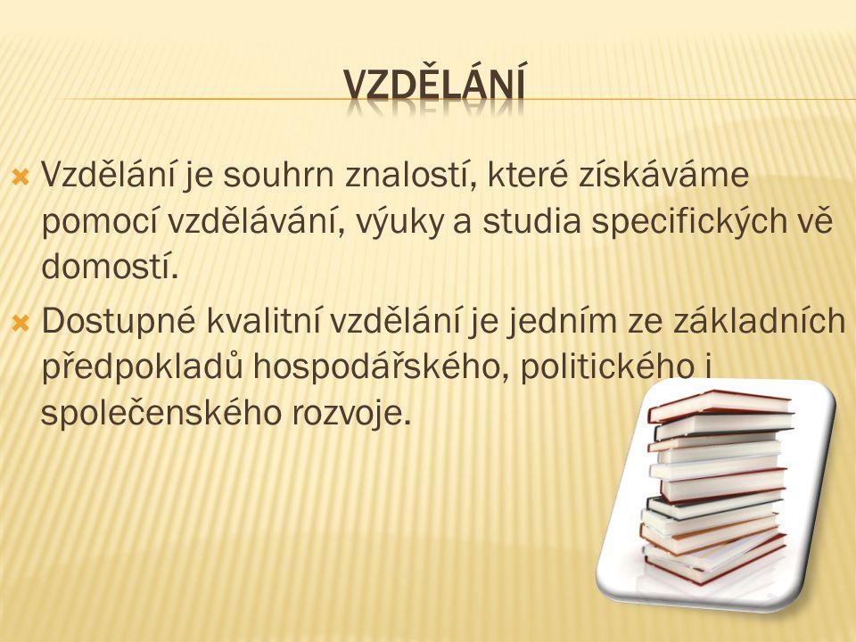  Vzdělání je souhrn znalostí, které získáváme pomocí vzdělávání, výuky a studia specifických vě domostí.  Dostupné kvalitní vzdělání je jedním ze zá