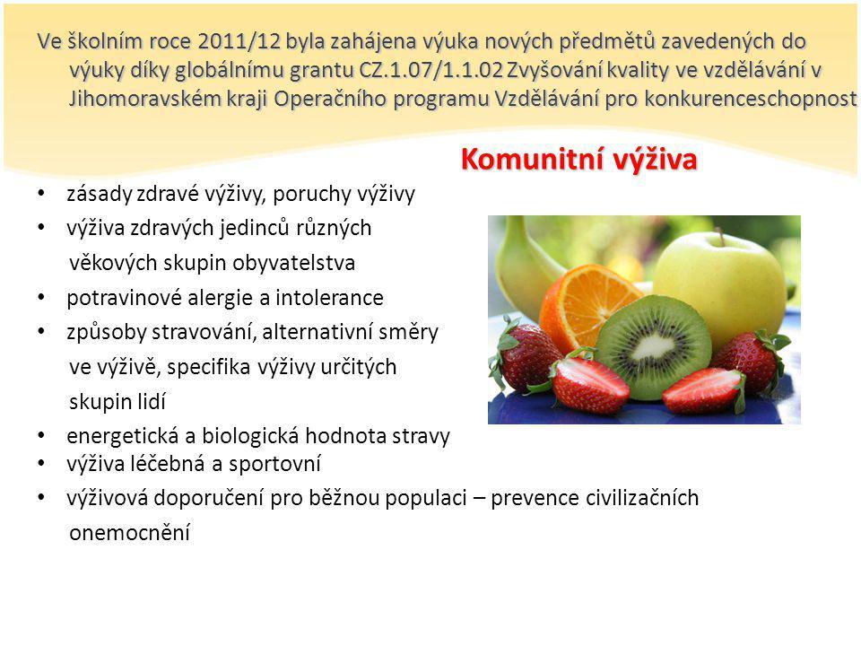 Ve školním roce 2011/12 byla zahájena výuka nových předmětů zavedených do výuky díky globálnímu grantu CZ.1.07/1.1.02 Zvyšování kvality ve vzdělávání