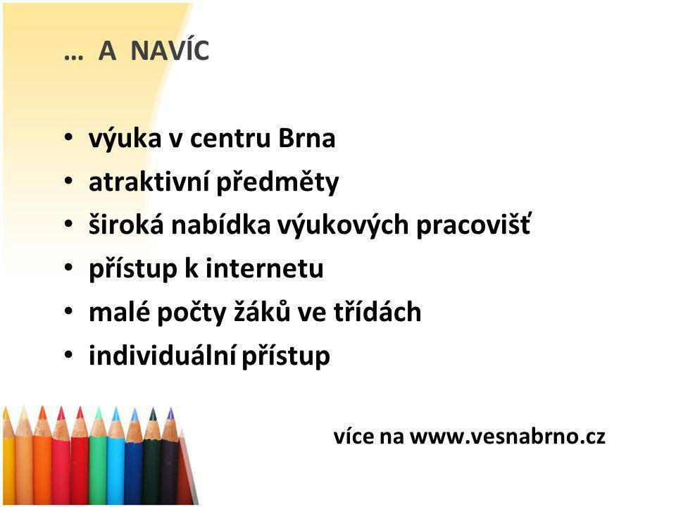 … A NAVÍC výuka v centru Brna atraktivní předměty široká nabídka výukových pracovišť přístup k internetu malé počty žáků ve třídách individuální příst