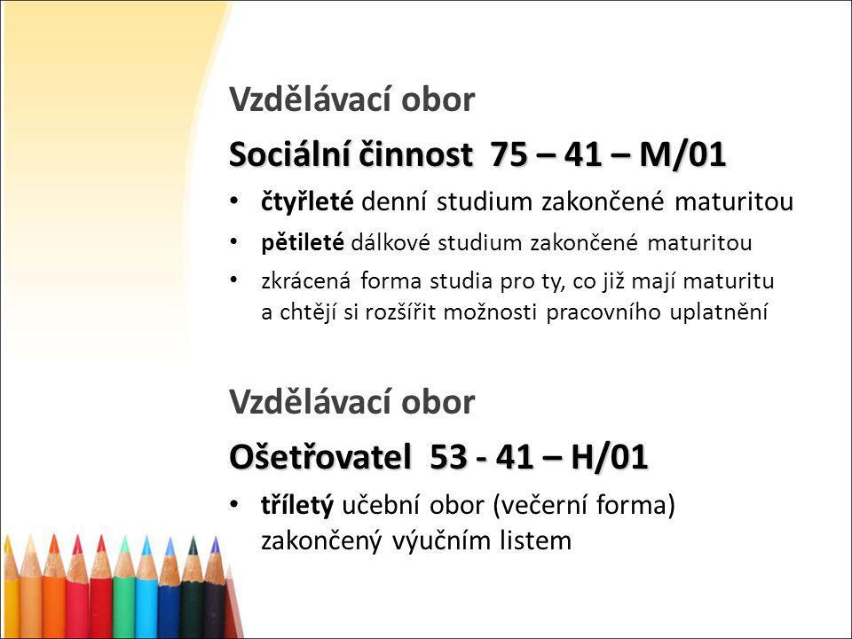 Vzdělávací obor Sociální činnost 75 – 41 – M/01 čtyřleté denní studium zakončené maturitou pětileté dálkové studium zakončené maturitou zkrácená forma