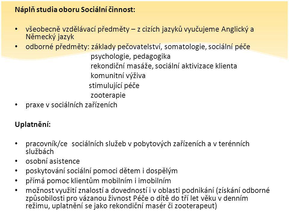 Náplň studia oboru Sociální činnost: všeobecně vzdělávací předměty – z cizích jazyků vyučujeme Anglický a Německý jazyk odborné předměty: základy pečo