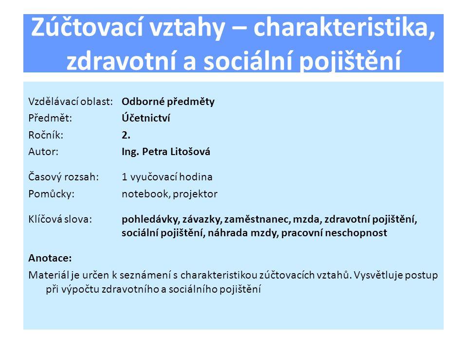 Zúčtovací vztahy – charakteristika, zdravotní a sociální pojištění Vzdělávací oblast:Odborné předměty Předmět:Účetnictví Ročník:2.