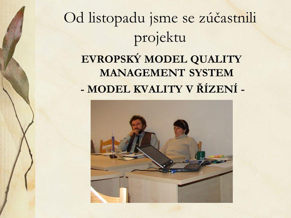 Od listopadu jsme se zúčastnili projektu EVROPSKÝ MODEL QUALITY MANAGEMENT SYSTEM - MODEL KVALITY V ŘÍZENÍ -