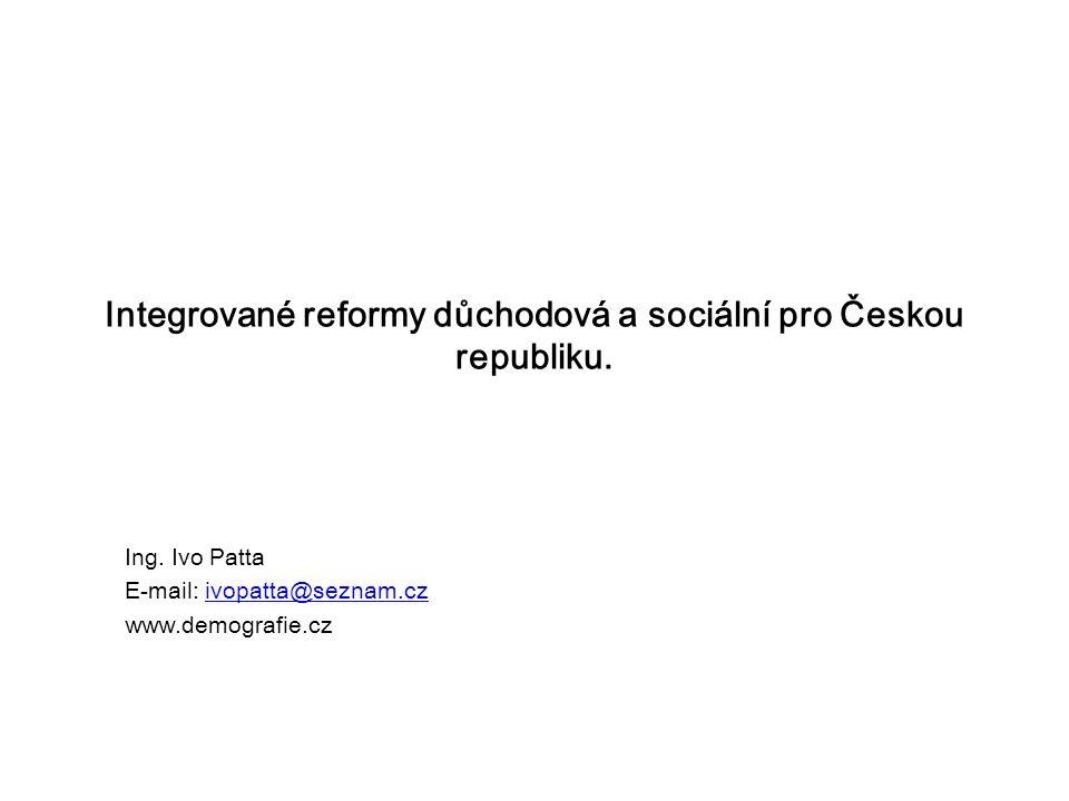 Ing. Ivo Patta E-mail: ivopatta@seznam.czivopatta@seznam.cz www.demografie.cz Integrované reformy důchodová a sociální pro Českou republiku.