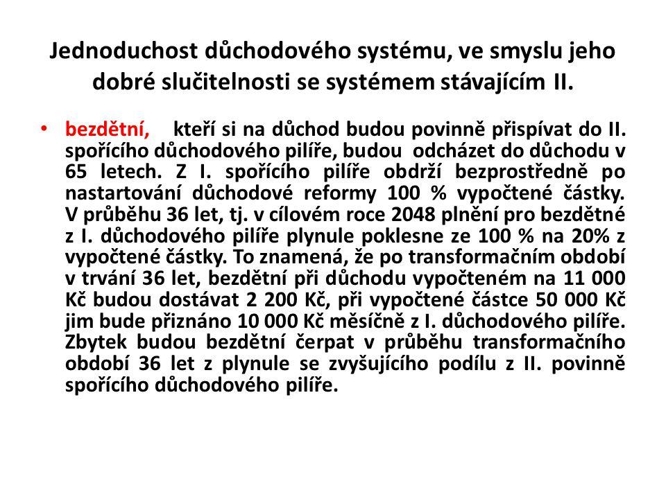Jednoduchost důchodového systému, ve smyslu jeho dobré slučitelnosti se systémem stávajícím II. bezdětní, kteří si na důchod budou povinně přispívat d