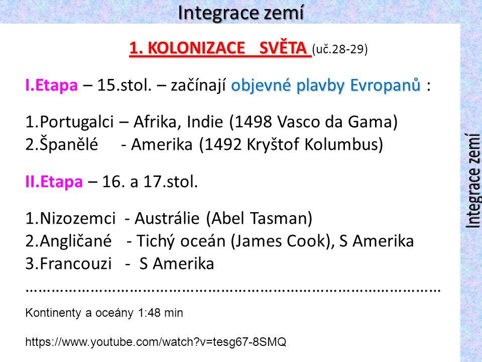 Integrace zemí 1. KOLONIZACE SVĚTA 1. KOLONIZACE SVĚTA (uč.28-29) objevné plavby Evropanů I.Etapa – 15.stol. – začínají objevné plavby Evropanů : 1.Po