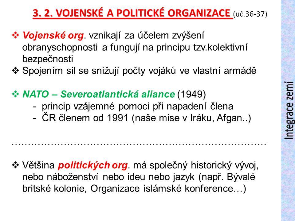 3. 2. VOJENSKÉ A POLITICKÉ ORGANIZACE 3. 2. VOJENSKÉ A POLITICKÉ ORGANIZACE (uč.36-37)  Vojenské org. vznikají za účelem zvýšení obranyschopnosti a f