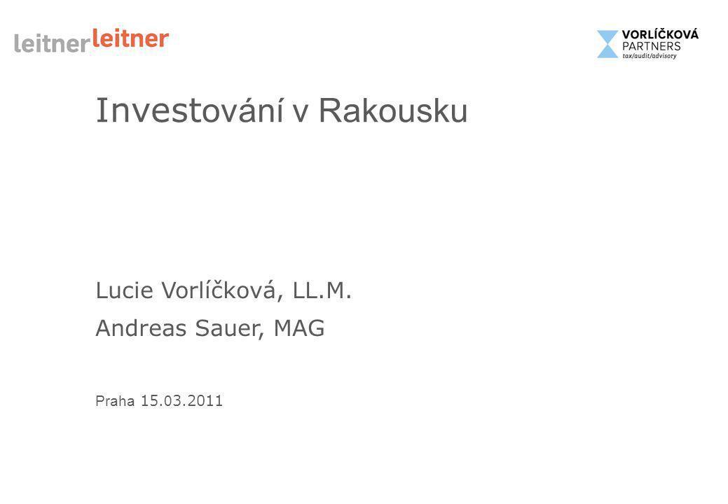 Lucie Vorlíčková, LL.M. Andreas Sauer, MAG Praha 15. 0 3.2011 Invest ování v Rakousku