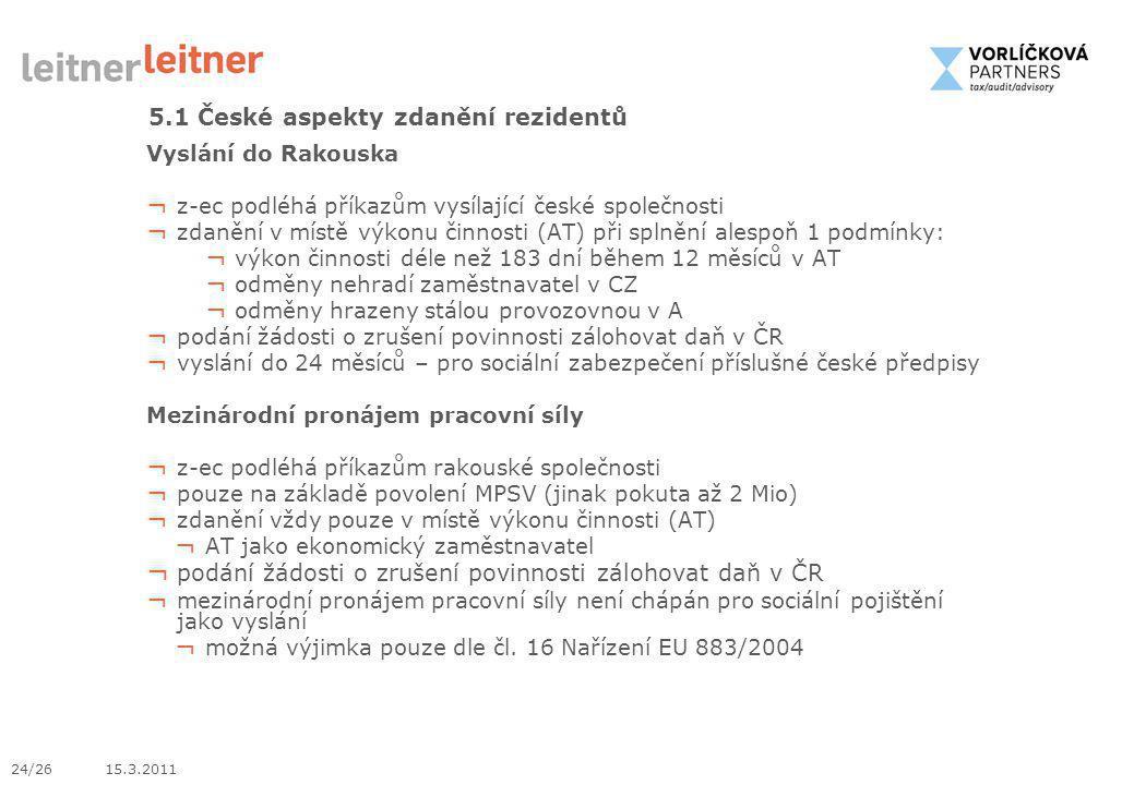24/26 15.3.2011 Vyslání do Rakouska ¬ z-ec podléhá příkazům vysílající české společnosti ¬ zdanění v místě výkonu činnosti (AT) při splnění alespoň 1