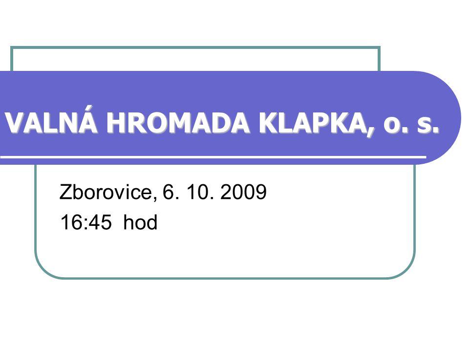 VALNÁ HROMADA KLAPKA, o. s. Zborovice, 6. 10. 2009 16:45 hod