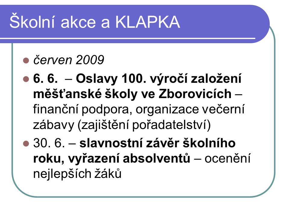 Školní akce a KLAPKA červen 2009 6. 6. – Oslavy 100. výročí založení měšťanské školy ve Zborovicích – finanční podpora, organizace večerní zábavy (zaj
