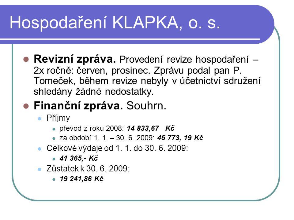 Hospodaření KLAPKA, o. s. Revizní zpráva. Provedení revize hospodaření – 2x ročně: červen, prosinec. Zprávu podal pan P. Tomeček, během revize nebyly