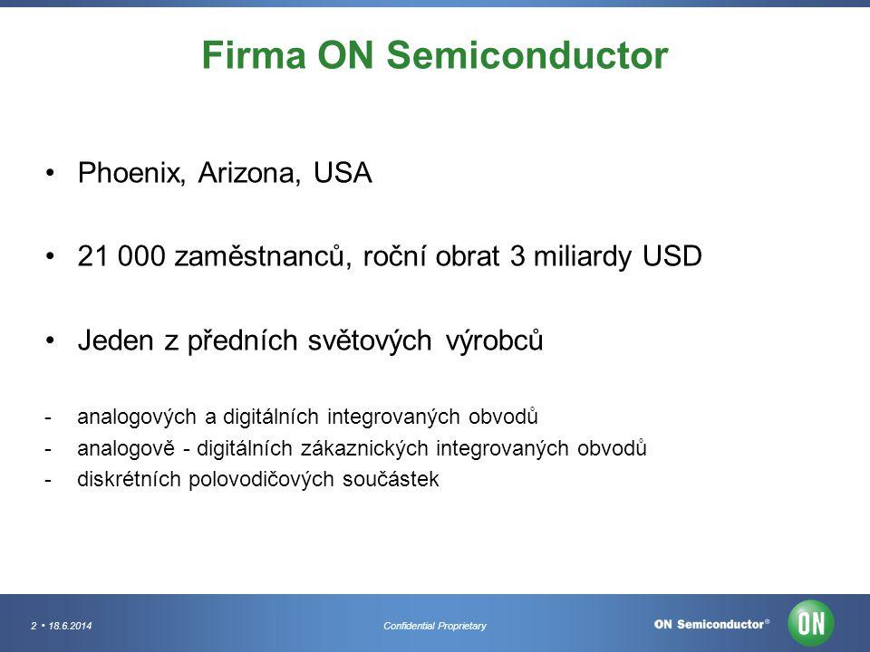 2 18.6.2014Confidential Proprietary Firma ON Semiconductor Phoenix, Arizona, USA 21 000 zaměstnanců, roční obrat 3 miliardy USD Jeden z předních světo