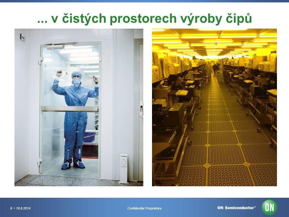 6 18.6.2014Confidential Proprietary... v čistých prostorech výroby čipů