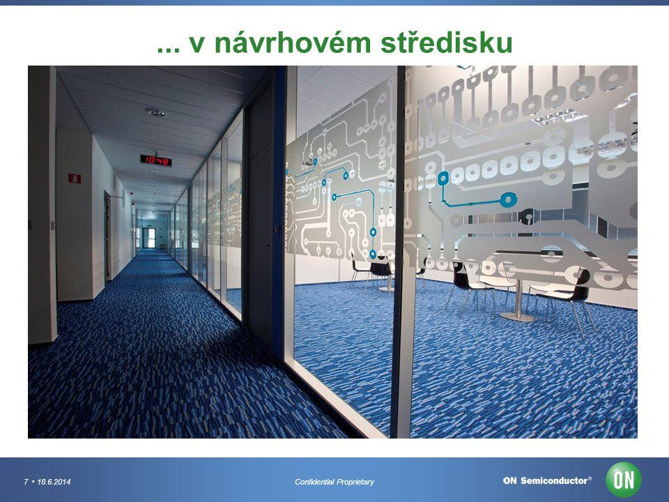 7 18.6.2014Confidential Proprietary... v návrhovém středisku