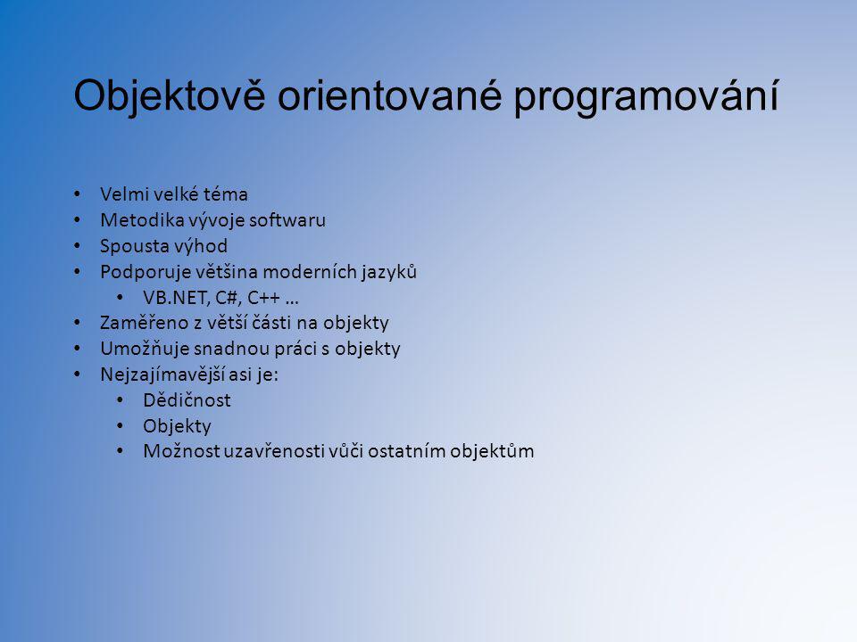 Objektově orientované programování Velmi velké téma Metodika vývoje softwaru Spousta výhod Podporuje většina moderních jazyků VB.NET, C#, C++ … Zaměře