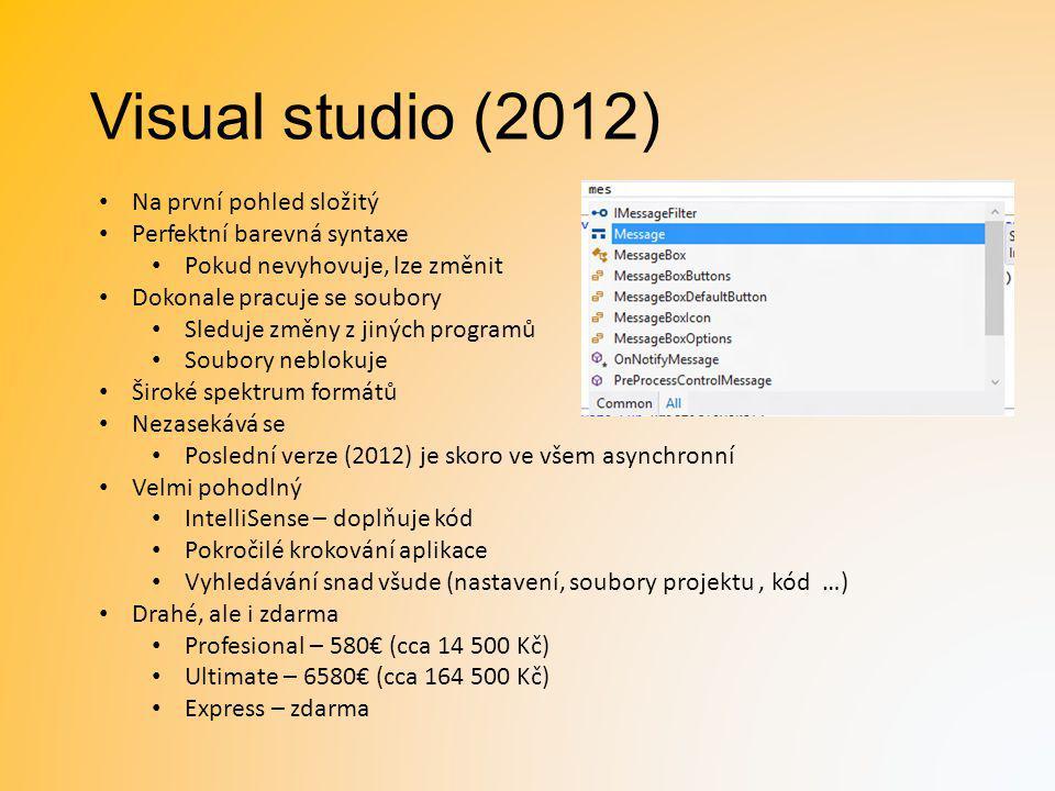 Visual studio (2012) Na první pohled složitý Perfektní barevná syntaxe Pokud nevyhovuje, lze změnit Dokonale pracuje se soubory Sleduje změny z jiných
