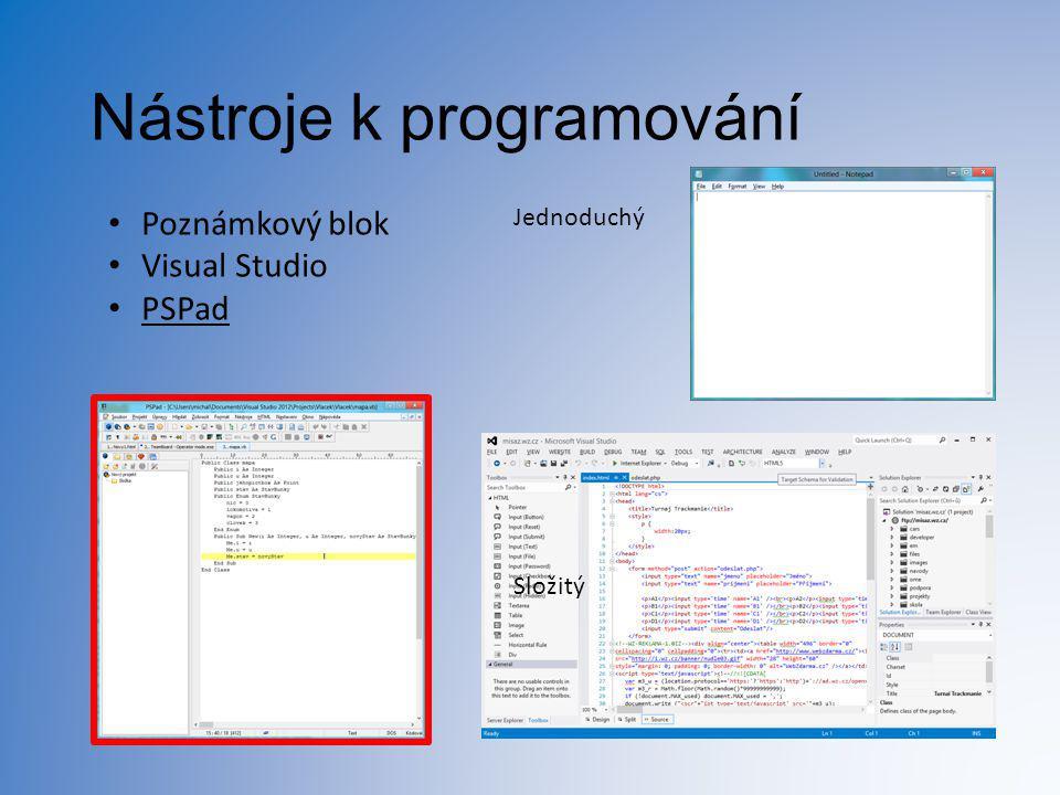 Nástroje k programování Poznámkový blok Visual Studio PSPad Jednoduchý Složitý